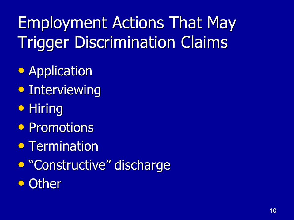 10 Employment Actions That May Trigger Discrimination Claims Application Application Interviewing Interviewing Hiring Hiring Promotions Promotions Ter