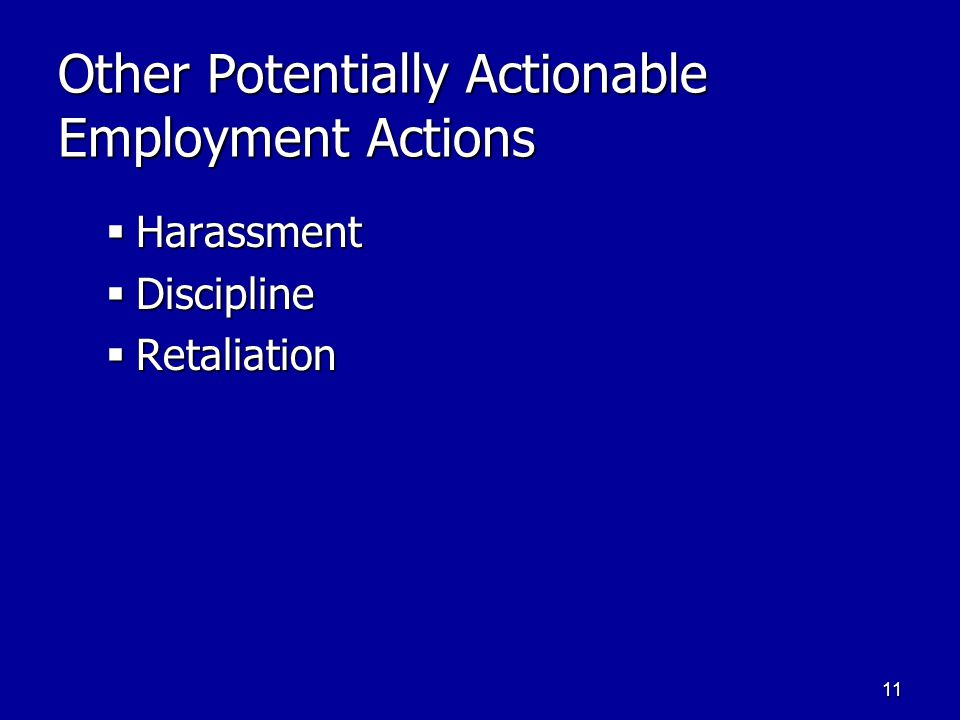 11 Other Potentially Actionable Employment Actions  Harassment  Discipline  Retaliation