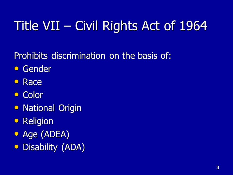 3 Title VII – Civil Rights Act of 1964 Prohibits discrimination on the basis of: Gender Gender Race Race Color Color National Origin National Origin R