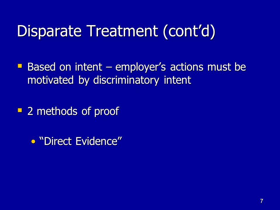 8 Disparate Treatment (cont'd) Circumstantial Evidence Circumstantial Evidence  Evidence does not directly establish discriminatory motive, but allows a jury to infer discriminatory motive