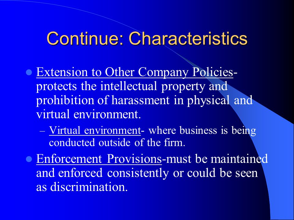 Continue: Characteristics Extension to Other Company Policies- protects the intellectual property and prohibition of harassment in physical and virtual environment.