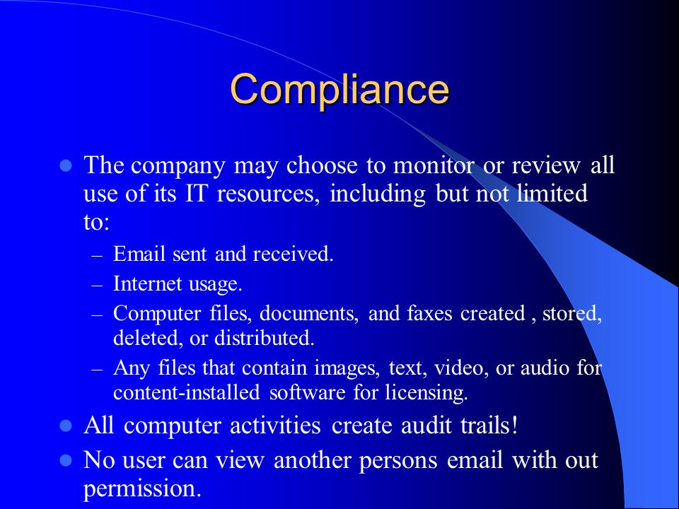 Compliance The company may choose to monitor or review all use of its IT resources, including but not limited to: – Email sent and received.
