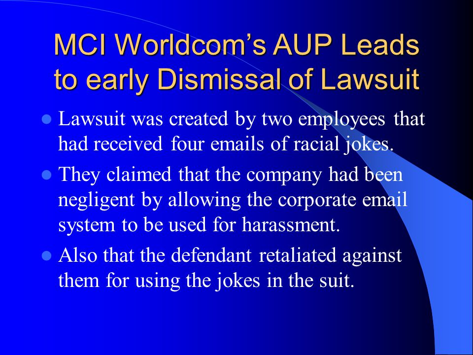 MCI Worldcom's AUP Leads to early Dismissal of Lawsuit Lawsuit was created by two employees that had received four emails of racial jokes.