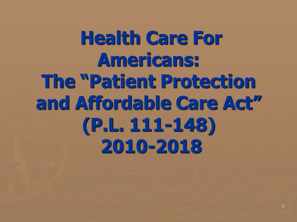 "3 Health Care For Americans: The ""Patient Protection and Affordable Care Act"" (P.L. 111-148) 2010-2018 Health Care For Americans: The ""Patient Protect"