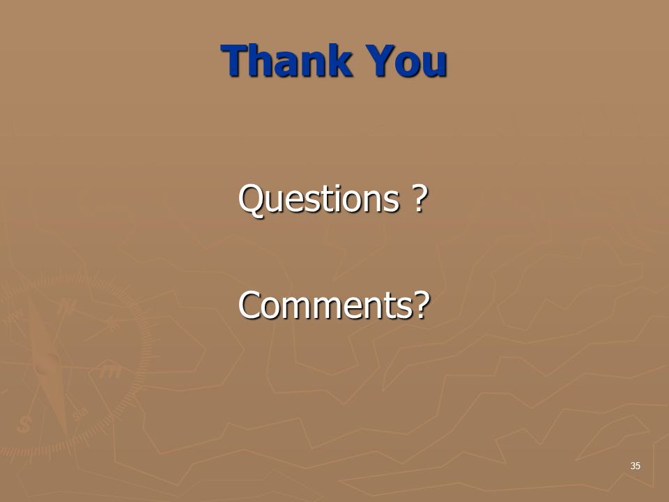 35 Thank You Questions ? Questions ? Comments? Comments?
