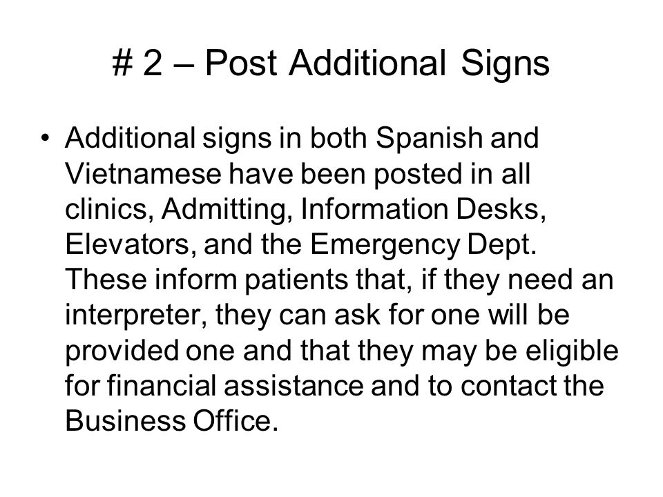 # 2 – Post Additional Signs Additional signs in both Spanish and Vietnamese have been posted in all clinics, Admitting, Information Desks, Elevators,