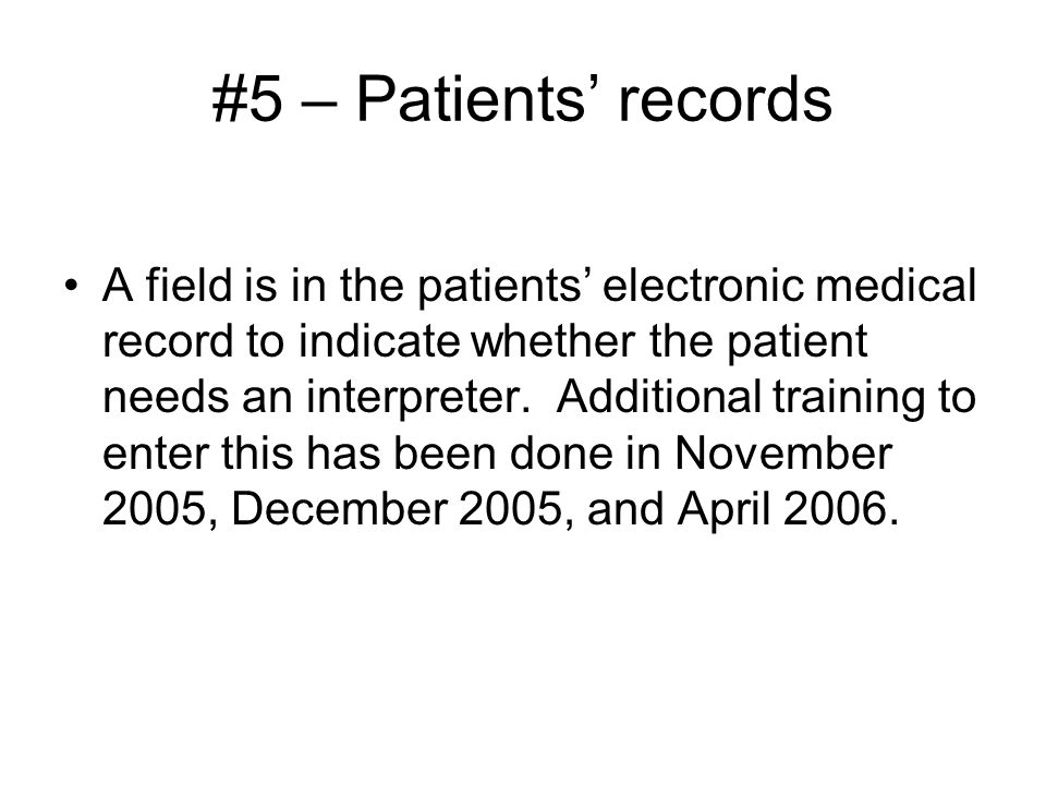 #5 – Patients' records A field is in the patients' electronic medical record to indicate whether the patient needs an interpreter.