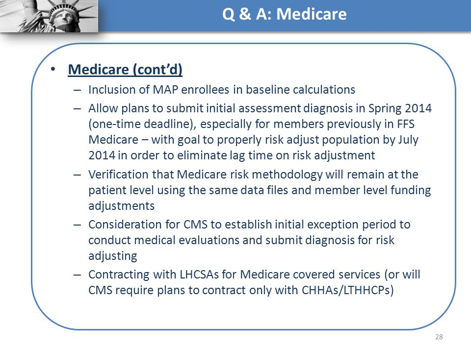Medicare (cont'd) – Inclusion of MAP enrollees in baseline calculations – Allow plans to submit initial assessment diagnosis in Spring 2014 (one-time