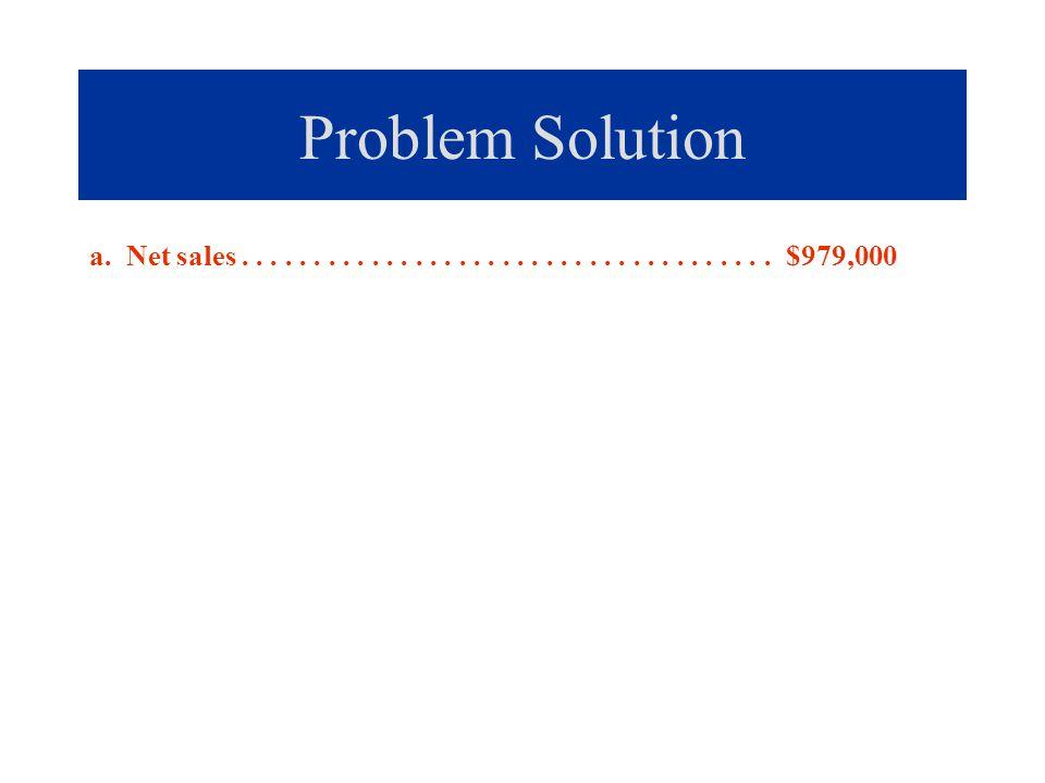 Problem Solution a. Net sales..................................... $979,000