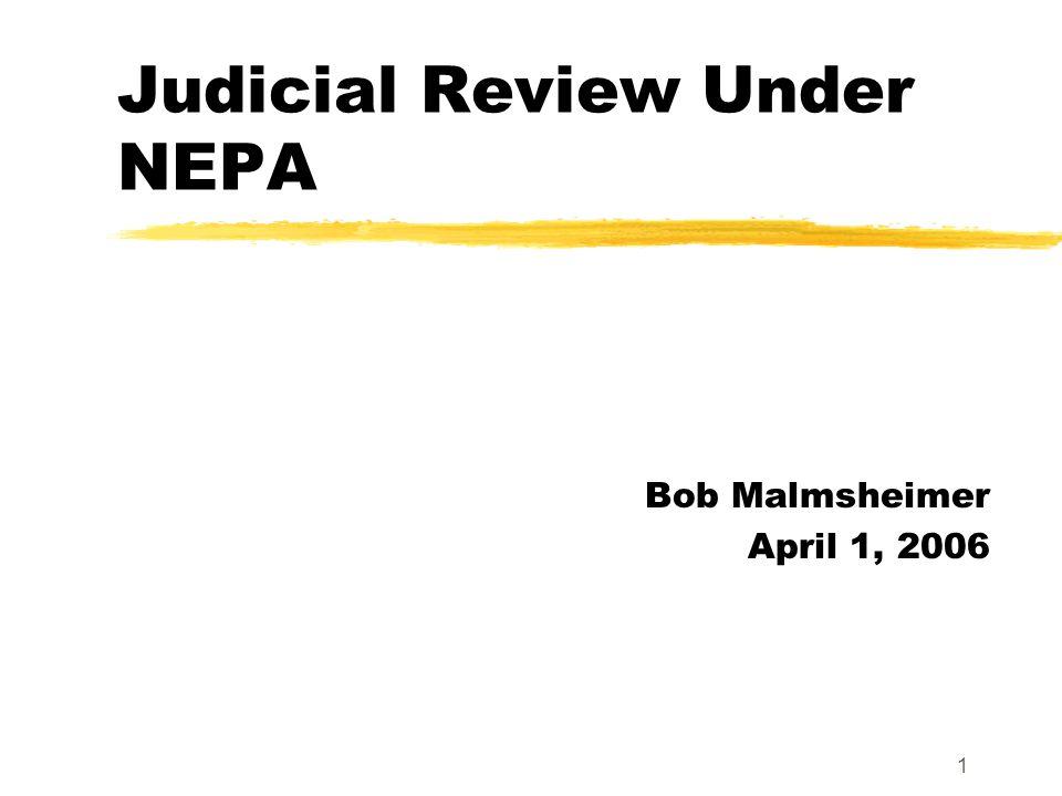 1 Judicial Review Under NEPA Bob Malmsheimer April 1, 2006