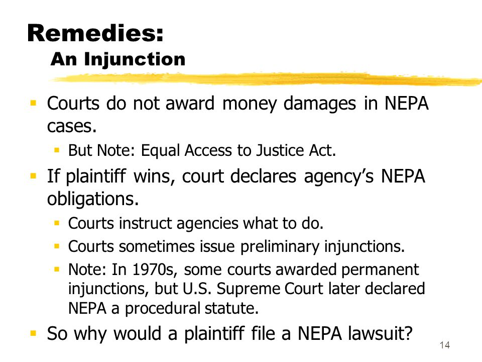 14 Remedies: An Injunction  Courts do not award money damages in NEPA cases.