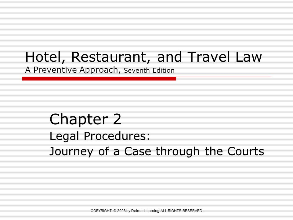 COPYRIGHT © 2008 by Delmar Learning. ALL RIGHTS RESERVED. Hotel, Restaurant, and Travel Law A Preventive Approach, Seventh Edition Chapter 2 Legal Pro
