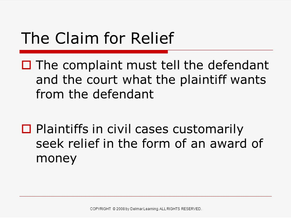COPYRIGHT © 2008 by Delmar Learning. ALL RIGHTS RESERVED. The Claim for Relief  The complaint must tell the defendant and the court what the plaintif