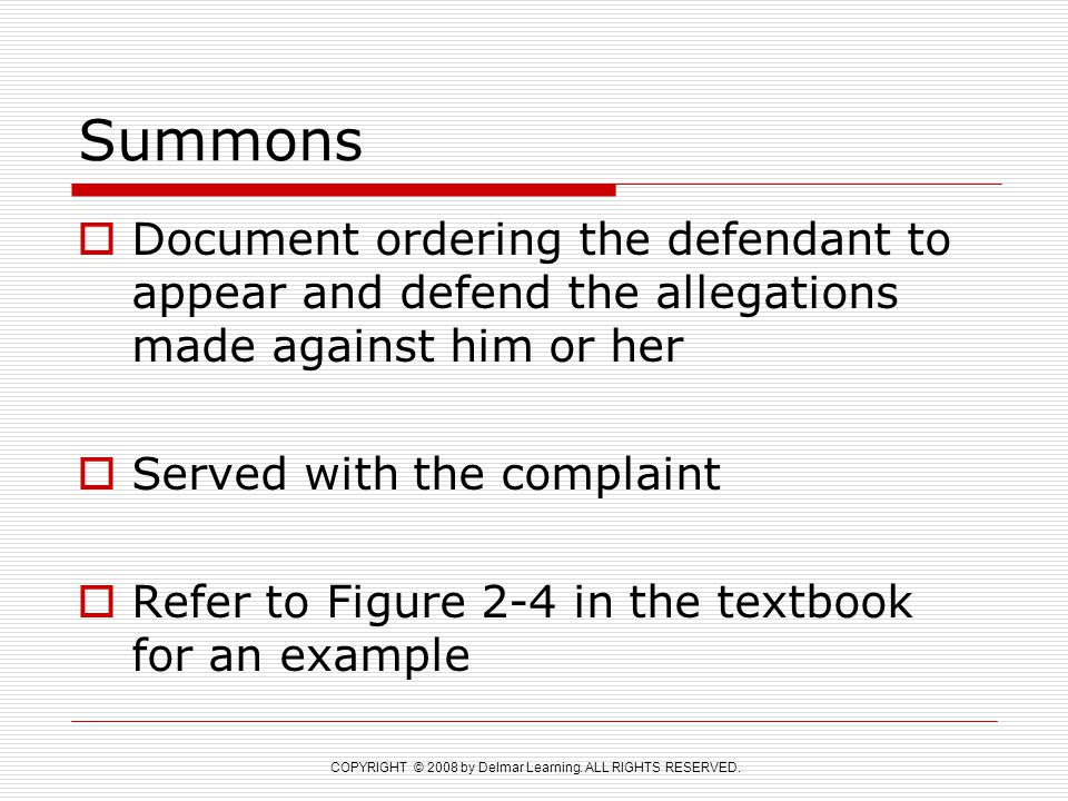 COPYRIGHT © 2008 by Delmar Learning. ALL RIGHTS RESERVED. Summons  Document ordering the defendant to appear and defend the allegations made against