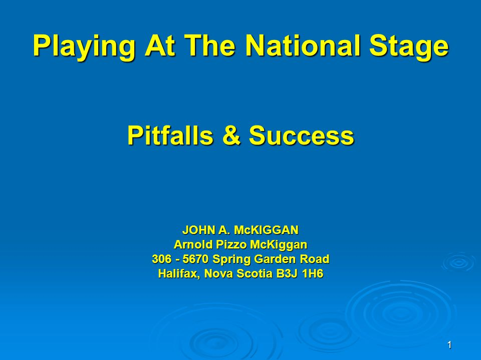 1 Playing At The National Stage Pitfalls & Success JOHN A.