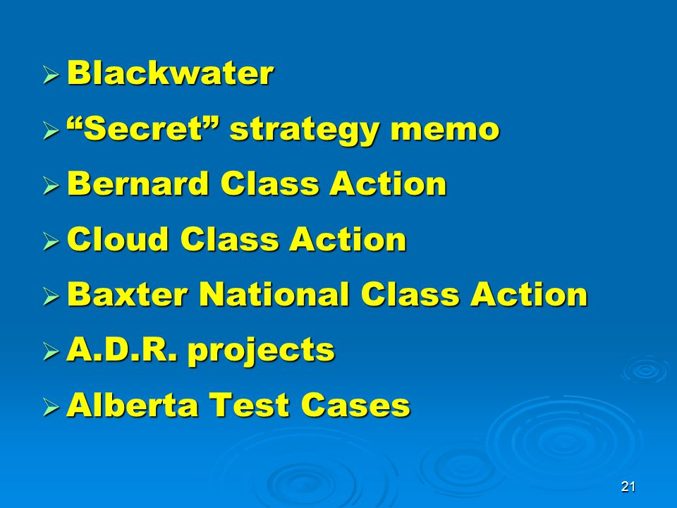 21  Blackwater  Secret strategy memo  Bernard Class Action  Cloud Class Action  Baxter National Class Action  A.D.R.