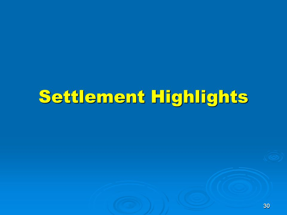 30 Settlement Highlights