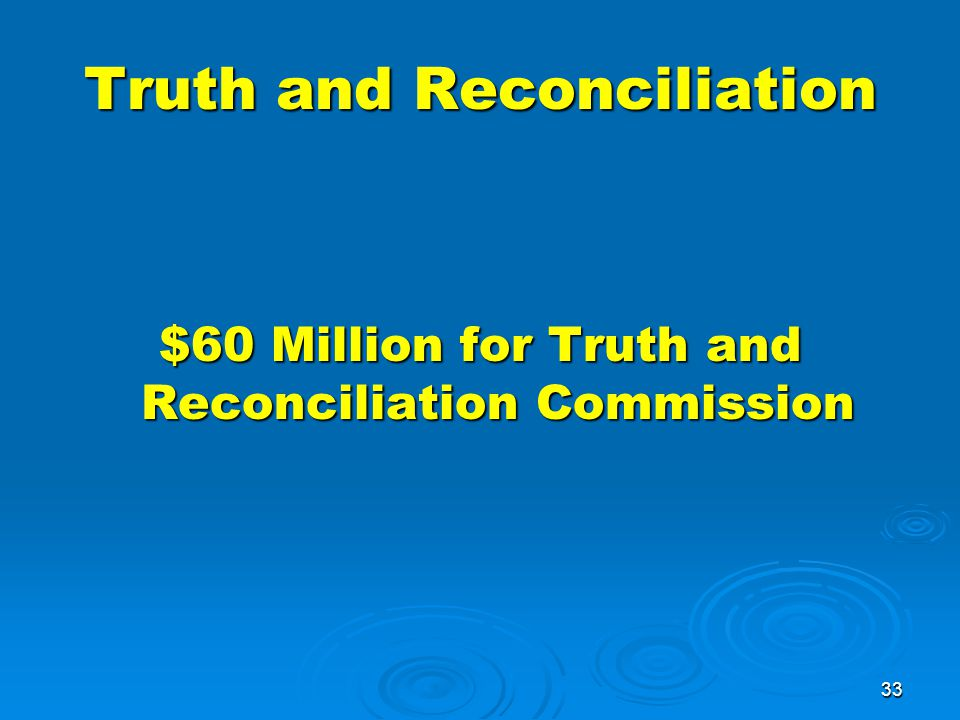 33 Truth and Reconciliation $60 Million for Truth and Reconciliation Commission