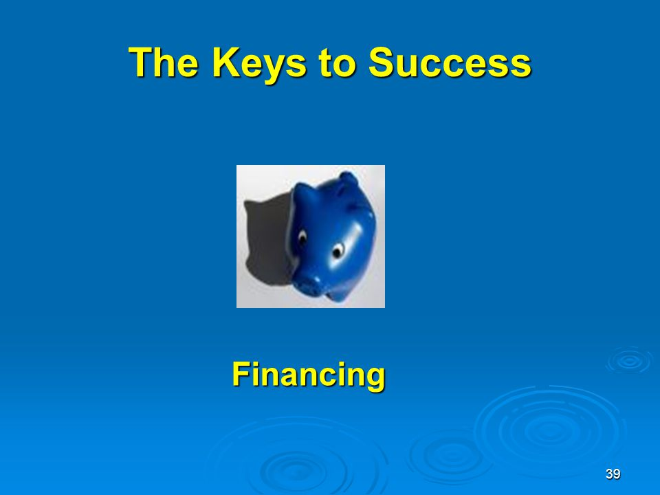 39 The Keys to Success Financing