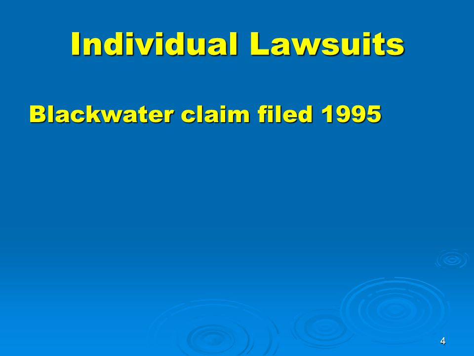4 Blackwater claim filed 1995 Individual Lawsuits