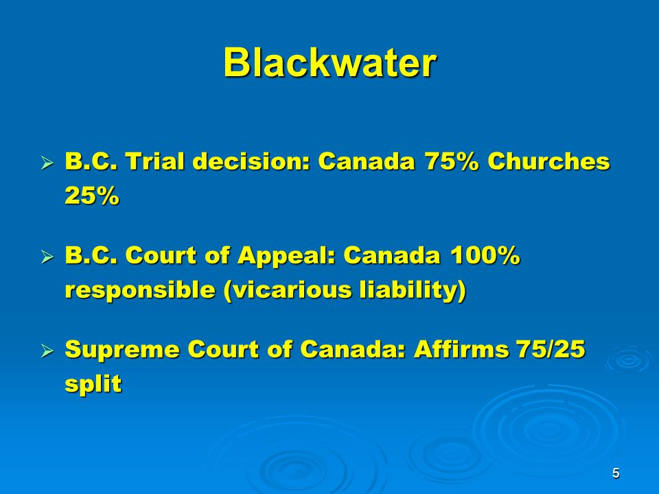 5 Blackwater  B.C. Trial decision: Canada 75% Churches 25%  B.C.