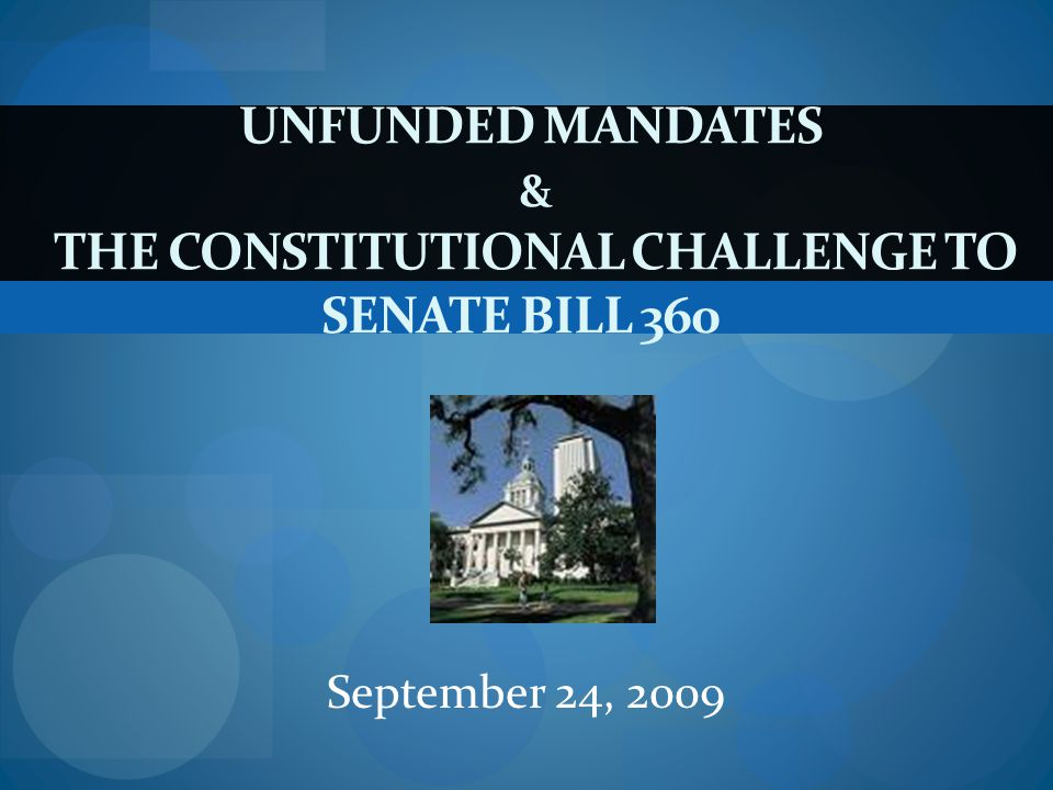 Unfunded Mandate Provision History of unfunded mandate provision Late 1970s: Legislature adopted many bills that imposed costly requirements on local governments without providing funding 1977: after public outcry, Legislature created Florida Advisory Council on Intergovernmental Relations to examine unfunded mandates 1978: Legislature passed bill requiring economic impact statement of laws 1980's: these measures failed - legislature passed 362 unfunded mandates from 1981-1990 Mid 1980's: local governments organized petition drive to put constitutional amendment on ballot to restrict unfunded mandates Nov 6, 1990: Art.