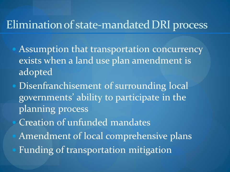 Elimination of state-mandated DRI process Assumption that transportation concurrency exists when a land use plan amendment is adopted Disenfranchisement of surrounding local governments' ability to participate in the planning process Creation of unfunded mandates Amendment of local comprehensive plans Funding of transportation mitigation