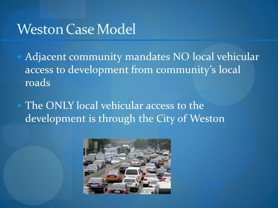 Weston Case Model Adjacent community mandates NO local vehicular access to development from community's local roads The ONLY local vehicular access to the development is through the City of Weston