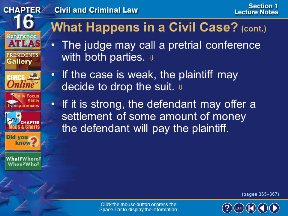 "Section 1-10 What Happens in a Civil Case? (cont.) The defendant may respond by having his lawyer file an ""answer"" to the complaint.  The answer may"