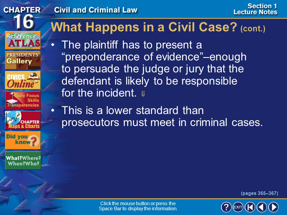 Section 1-14 What Happens in a Civil Case? (cont.) If the parties do not settle, the case goes to trial.  A jury of 6 to 12 members or, more likely,