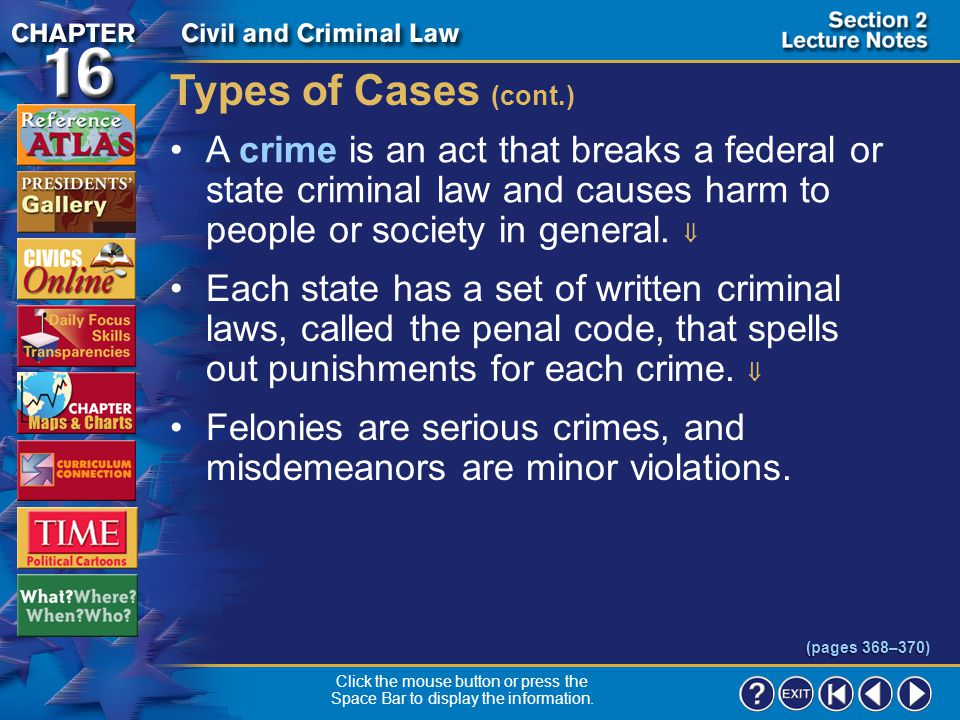 Section 2-4 Types of Cases In criminal law cases the government charges someone with a crime and is always the prosecution.  The accused person is th