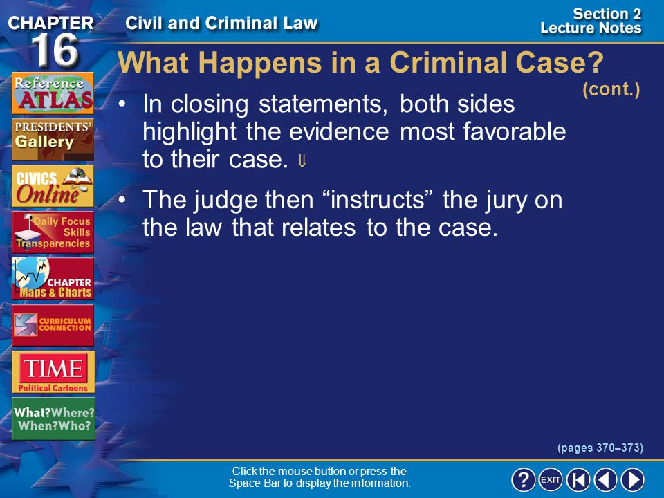 Section 2-18 What Happens in a Criminal Case? (cont.) The prosecution and defense then present their cases in turn.  They call witnesses who give tes
