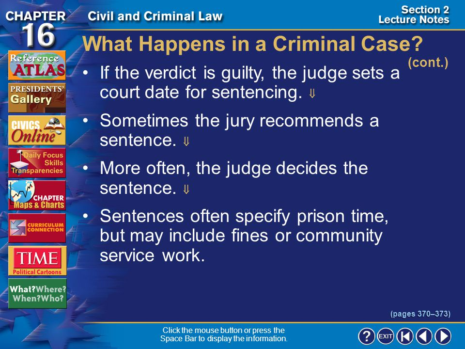Section 2-21 What Happens in a Criminal Case? (cont.) Most states require a unanimous vote.  Acquittal is a vote of not guilty.  If the jury cannot