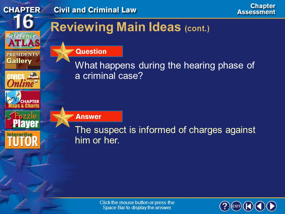 Chapter Assessment 6 Click the mouse button or press the Space Bar to display the answer. Reviewing Main Ideas (cont.) What is plea bargaining and why