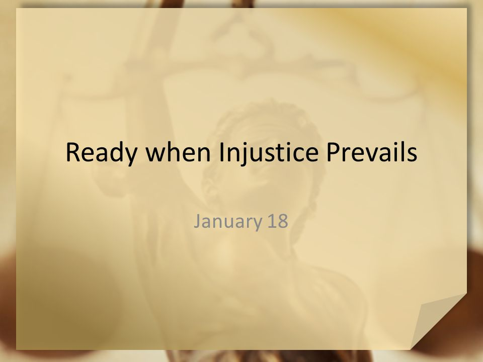 Ready when Injustice Prevails January 18