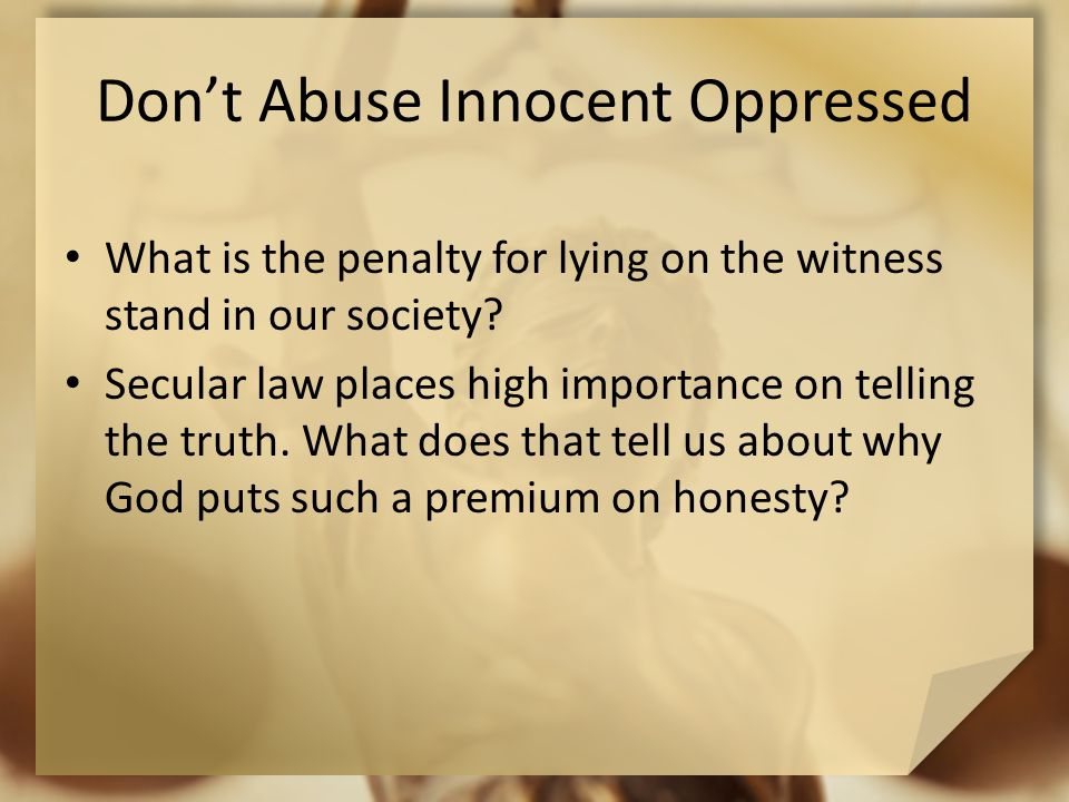 Don't Abuse Innocent Oppressed What is the penalty for lying on the witness stand in our society.