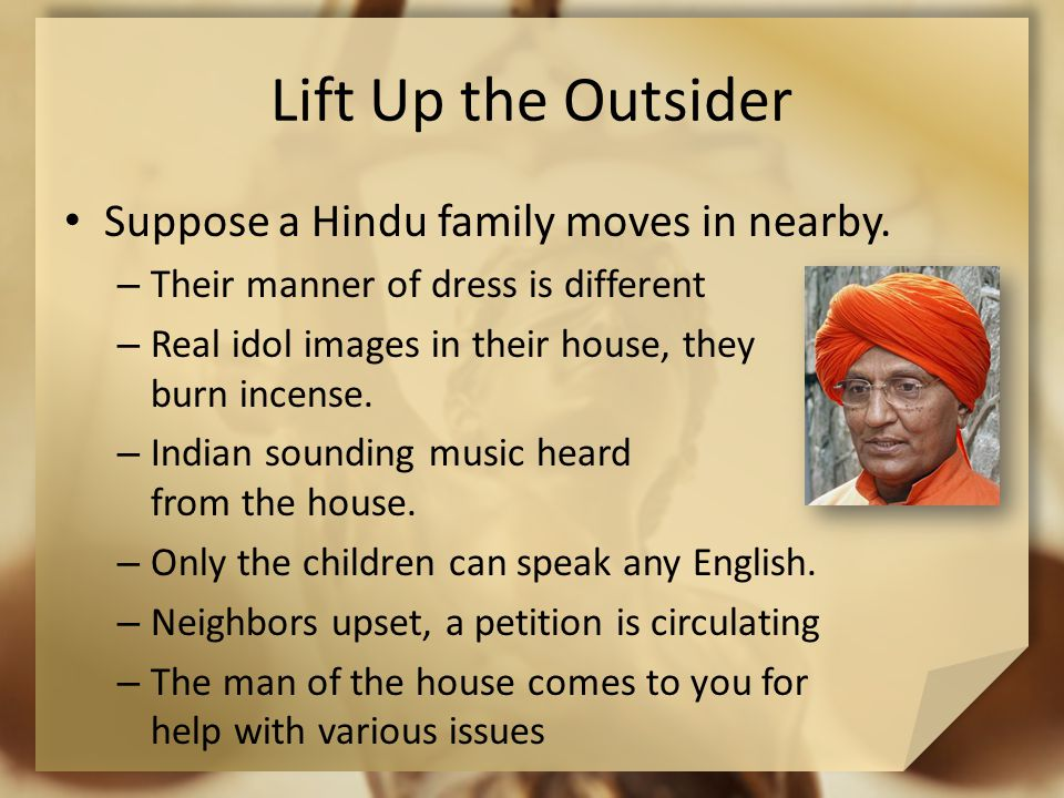 Lift Up the Outsider Suppose a Hindu family moves in nearby.
