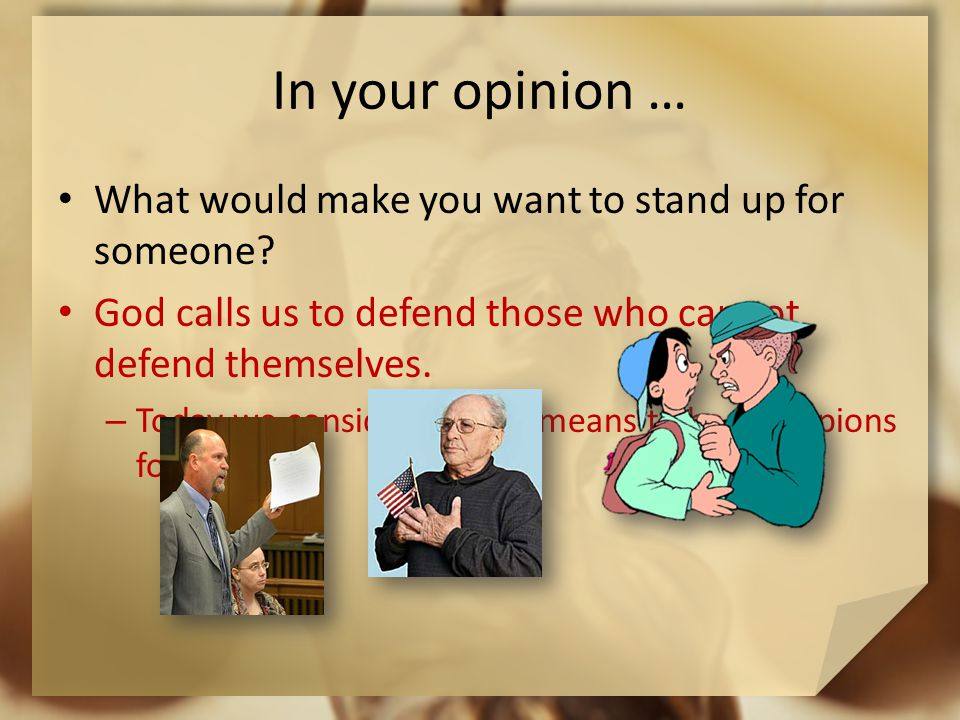 In your opinion … What would make you want to stand up for someone.