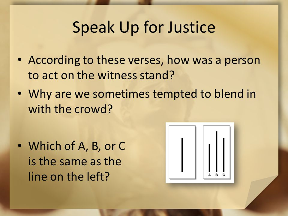 Speak Up for Justice According to these verses, how was a person to act on the witness stand.