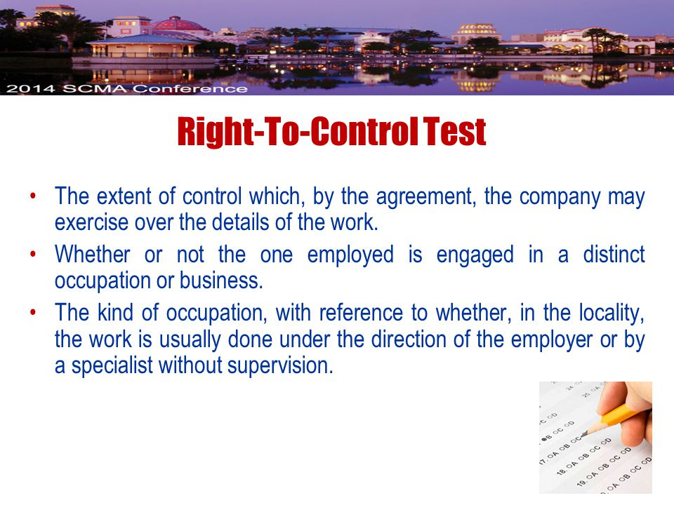 Right-To-Control Test The extent of control which, by the agreement, the company may exercise over the details of the work.