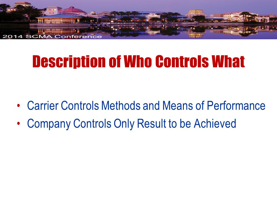 Description of Who Controls What Carrier Controls Methods and Means of Performance Company Controls Only Result to be Achieved