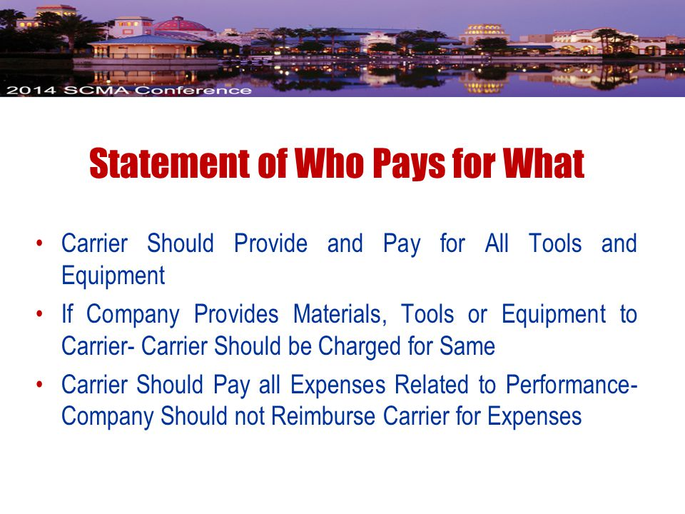 Statement of Who Pays for What Carrier Should Provide and Pay for All Tools and Equipment If Company Provides Materials, Tools or Equipment to Carrier- Carrier Should be Charged for Same Carrier Should Pay all Expenses Related to Performance- Company Should not Reimburse Carrier for Expenses