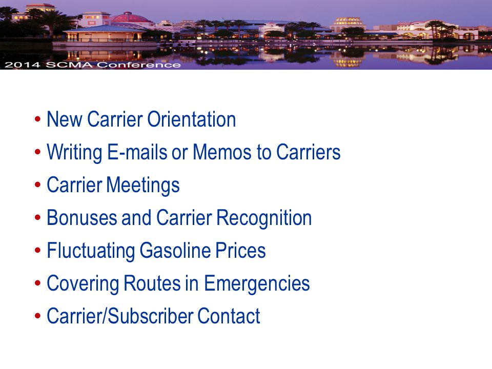 New Carrier Orientation Writing E-mails or Memos to Carriers Carrier Meetings Bonuses and Carrier Recognition Fluctuating Gasoline Prices Covering Routes in Emergencies Carrier/Subscriber Contact