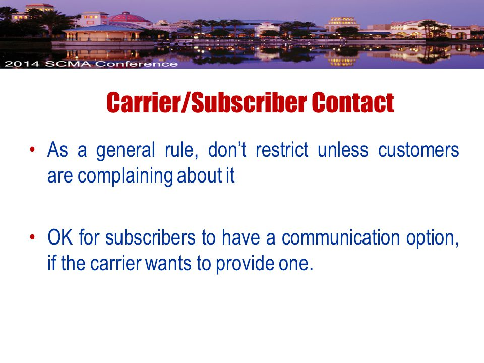 As a general rule, don't restrict unless customers are complaining about it OK for subscribers to have a communication option, if the carrier wants to provide one.