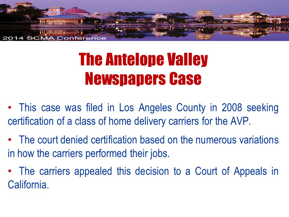 The Antelope Valley Newspapers Case This case was filed in Los Angeles County in 2008 seeking certification of a class of home delivery carriers for the AVP.