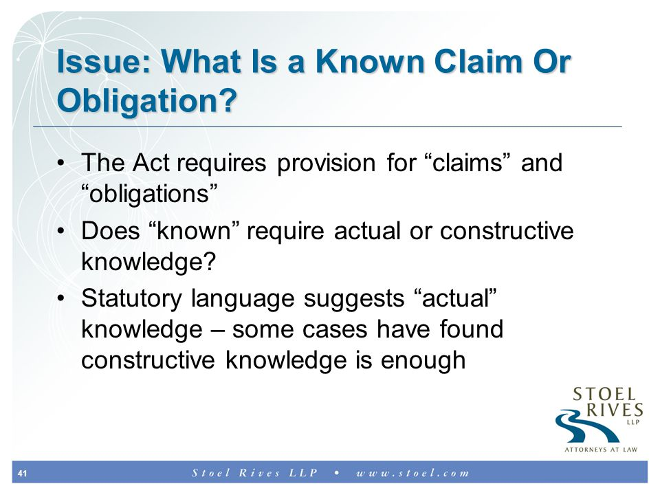 """41 Issue: What Is a Known Claim Or Obligation? The Act requires provision for """"claims"""" and """"obligations"""" Does """"known"""" require actual or constructive k"""