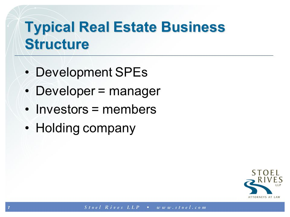 7 Typical Real Estate Business Structure Development SPEs Developer = manager Investors = members Holding company