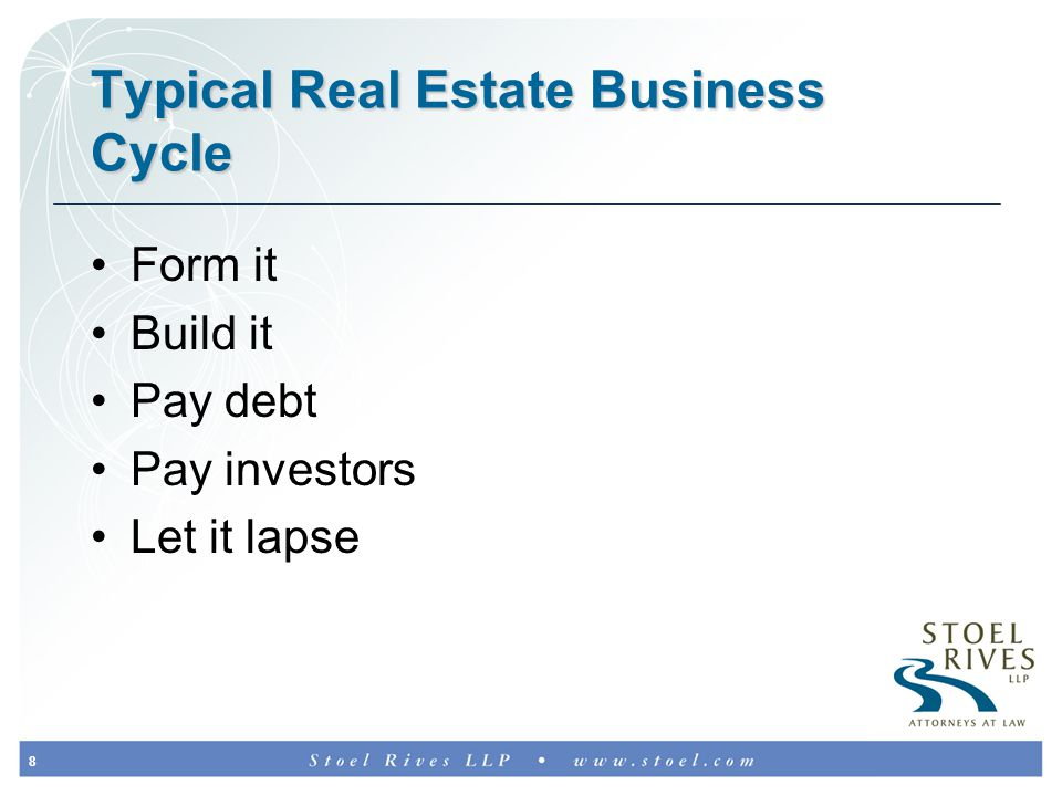 8 Typical Real Estate Business Cycle Form it Build it Pay debt Pay investors Let it lapse