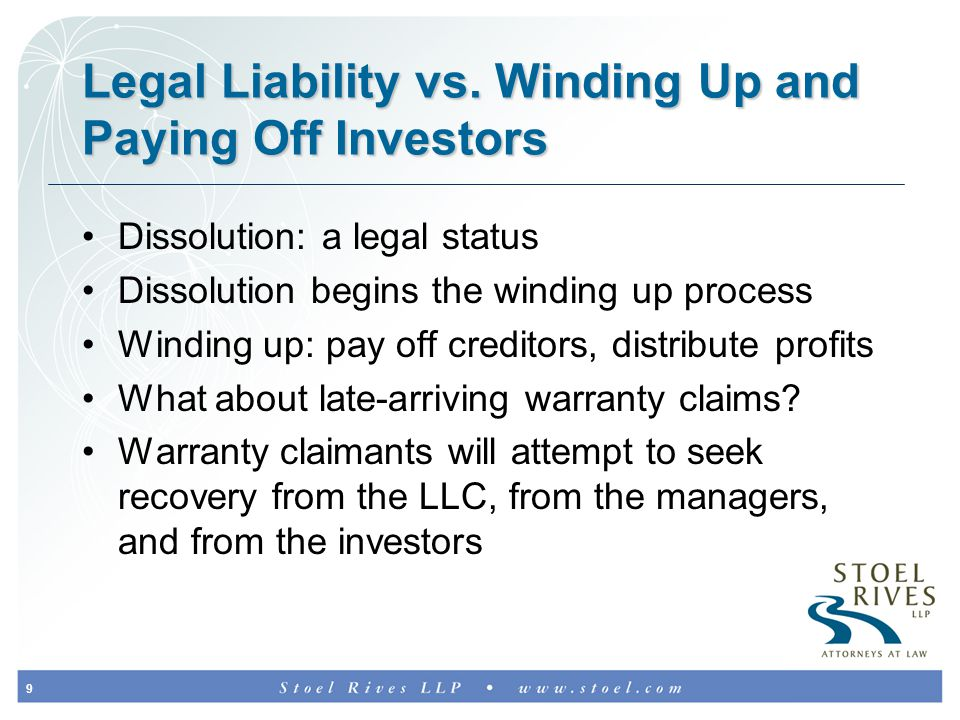 9 Legal Liability vs. Winding Up and Paying Off Investors Dissolution: a legal status Dissolution begins the winding up process Winding up: pay off cr