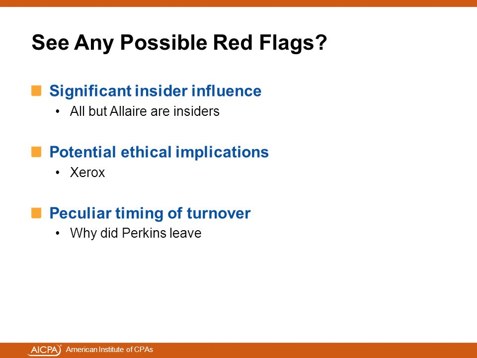American Institute of CPAs See Any Possible Red Flags? Significant insider influence All but Allaire are insiders Potential ethical implications Xerox